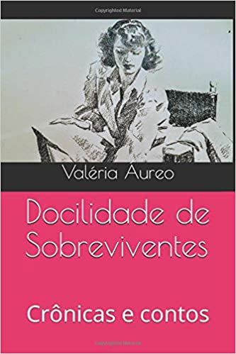 Docilidade de Sobreviventes: Crônicas e contos (Portuguese Edition): Valéria Áureo: 9781731173010: Amazon.com: Books