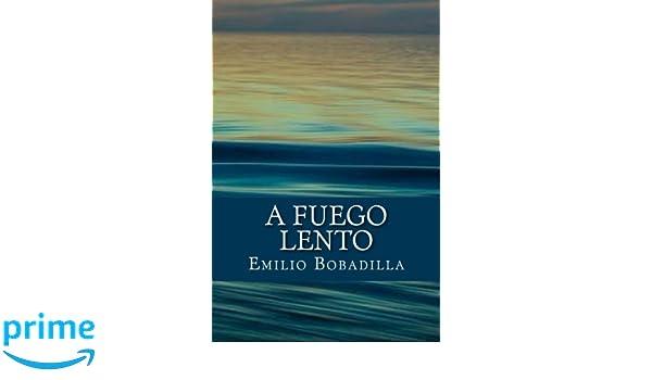 A Fuego Lento (Spanish Edition): Emilio Bobadilla: 9781544933283: Amazon.com: Books