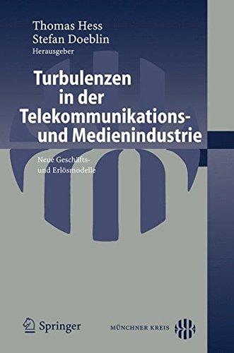 Turbulenzen in der Telekommunikations- und Medienindustrie: Neue Geschäfts- und Erlfolgsmodelle: Neue Geschafts- Und Erlosmodelle