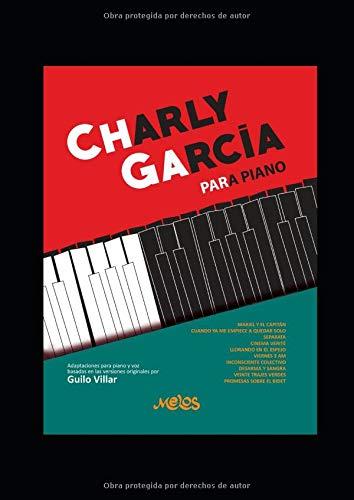 CHARLY GARCÍA PARA PIANO LAS MEJORES CANCIONES DEL MÚSICO Y AUTOR CHARLY GARCÍA  [VILLAR, mr RODRIGO GUILO] (Tapa Blanda)