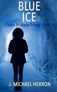 Blue Ice (Colors of Alaska) (Volume 2)