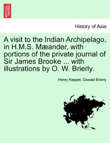Download A visit to the Indian Archipelago, in H.M.S. Mæander, with portions of the private journal of Sir James Brooke ... with illustrations by O. W. Brierly. ebook