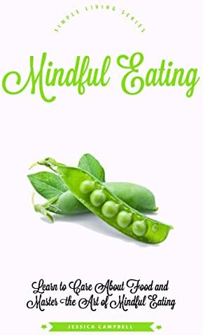 Mindful Eating: Learn to Care About Food and Master the Art of Mindful Eating