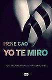 Yo te miro (Trilogía de los sentidos 1): Un viaje turbador al descubrimiento de la pasión