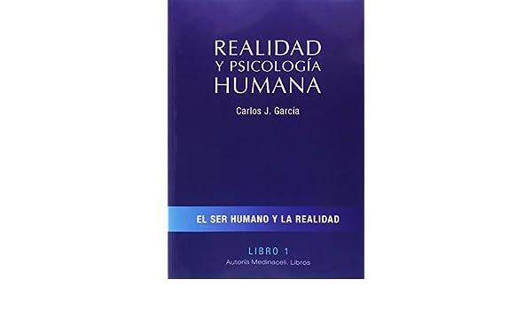 Realidad y psicología humana. Libro I. El ser humano y la realidad: Amazon. es: Carlos J. García: Libros
