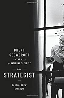 Book Cover: The Strategist: Brent Scowcroft and the Call of National Security