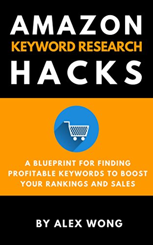Amazon Keyword Research Hacks: A Blueprint For Finding Profitable Keywords To Boost Your Rankings And Sales