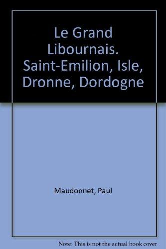 Grand Libournais: Saint Emilion, Isle, Dronne, Dordogne (Saint Emilion Grand)