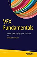 VFX Fundamentals: Visual Special Effects Using Fusion 8.0 Front Cover