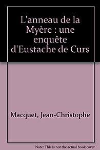 L'anneau de la Myère : une enquête d'Eustache de Curs par Jean-Christophe Macquet