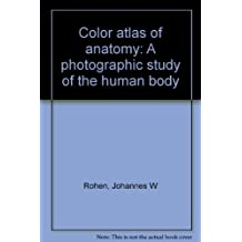 Color atlas of anatomy: A photographic study of the human body by Rohen, Johannes W (1983) Hardcover