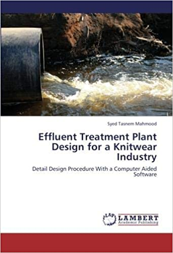 Effluent Treatment Plant Design For A Knitwear Industry Detail Design Procedure With A Computer Aided Software Tasnem Mahmood Syed 9783659237263 Amazon Com Books