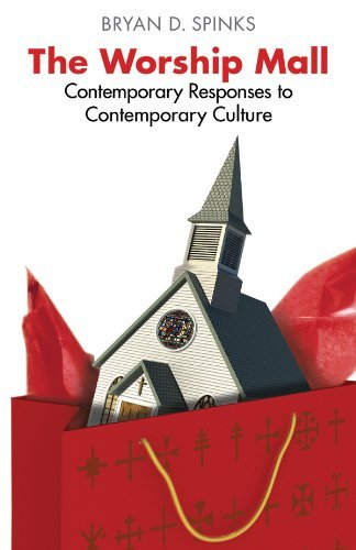 The Worship Mall: Contemporary Responses to Contemporary Culture (Alcuin Club Collections)
