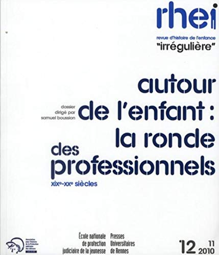 Revue dhistoire de lenfance, N° 12, Novembre 2010 : Autour de lenfant : la ronde des professionnels : XIXe - XXe siècles Samuel Boussion