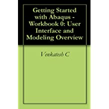 Getting Started with Abaqus - Workbook 0: User Interface and Modeling Overview