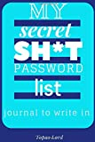 My Secret Sh*t Password List Journal To Write In: Personal Internet Adress&Password Logbook-Organizer To Protect Usernames&Private Information - ... o-bleed-110-pages-cover-size-12.5-x-9.25-inch