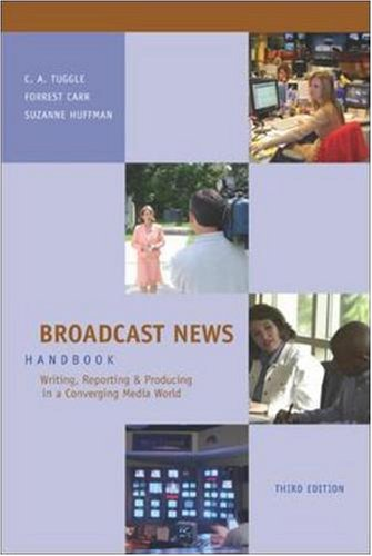 Broadcast News Handbook: Writing, Reporting, Producing in a Converging Media World with Student CD-ROM and PowerWeb by McGraw-Hill Humanities/Social Sciences/Languages
