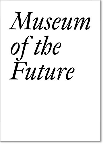 Museum of the Future (Documents) por John Baldessari,Bice Curiger,Chris Dercon