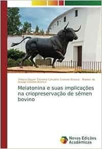 Melatonina e suas implicações na criopreservação de sêmen bovino (Portuguese Edition): Yndyra Nayan Teixeira Carvalho Castelo Branco, Marlon de Araújo ...