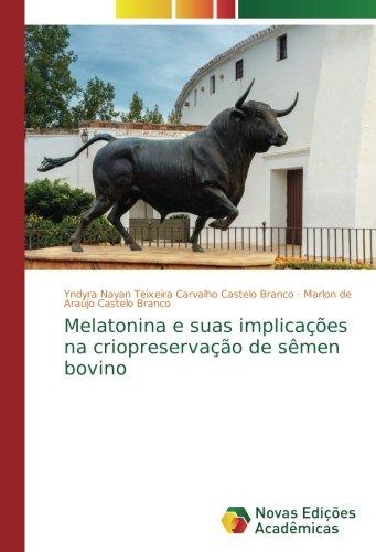 Melatonina e suas implicações na criopreservação de sêmen bovino: Amazon.es: Yndyra Nayan Teixeira Carvalho Castelo Branco, Marlon de Araújo Castelo Branco: ...