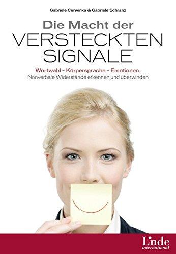 Die Macht der versteckten Signale: Wortwahl - Körpersprache - Emotionen. Nonverbale Widerstände erkennen und überwinden