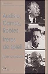 Audisio, Camus et Roblès, Frères de soleil : leurs combats : Autour d'Edmond Charlot