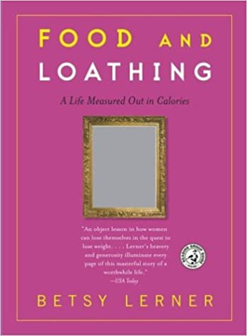 Food And Loathing A Life Measured Out In Calories Betsy Lerner