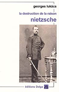 La destruction de la raison : Nietzsche par Georg Lukàcs