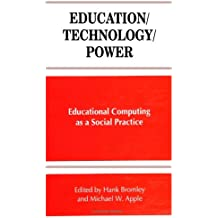 Education/Technology/Power: Educational Computing As a Social Practice (SUNY Series, Frontiers in Education)