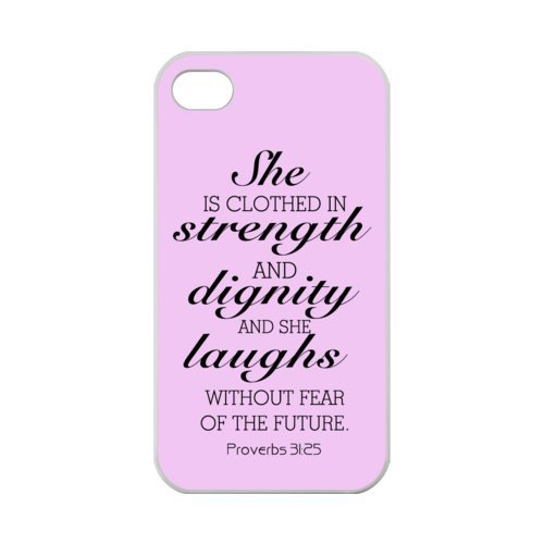 She is clothed in strength and dignity and she laughs without fear of the future Bible Quote Proverbs 31:25 TPU Laser Technology Durable Back Case For Your iPhone 4,4s