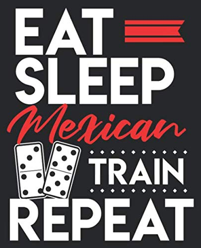 Eat Sleep Mexican Train Repeat: Funny Dominoes Game 100 Wide Ruled Pages Journal Diary