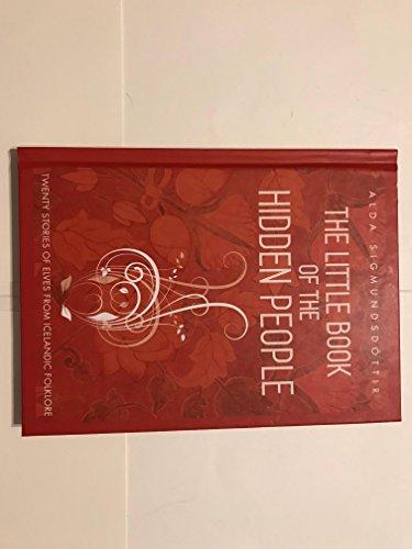 The Little Book of the Hidden People: Twenty stories of elves from Icelandic folklore by Alda Sigmundsdottir