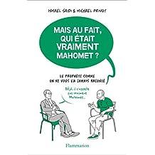 Mais au fait, qui était vraiment Mahomet? (Essais) (French Edition)