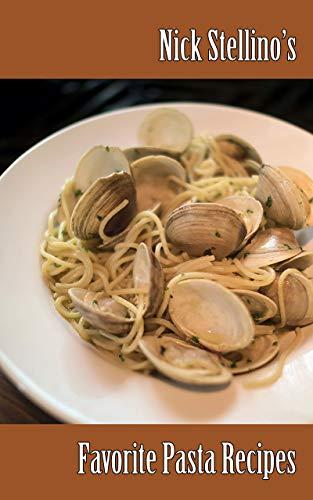 Nick Stellino's Favorite Pasta Recipes by Nick Stellino