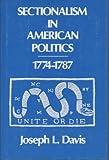 Sectionalism in American Politics, 1774-1787, Joseph L. Davis, 0299070204