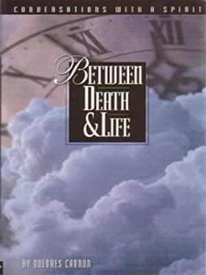 Between Death and Life : - formerly - Conversations With a Spirit