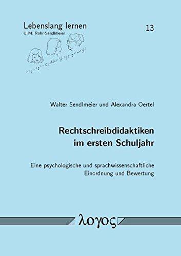 Rechtschreibdidaktiken im ersten Schuljahr: Eine psychologische und sprachwissenschaftliche Einordnung und Bewertung (Lebenslang lernen, Band 13)