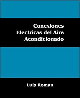 Conexiones Electricas del Aire Acondicionado (Spanish Edition) by Luis Roman (2009-09-24): Amazon.com: Books