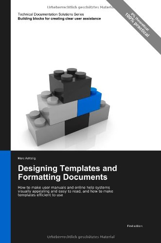 Technical Documentation Solutions Series: Designing Templates And Formatting Documents - How To Make User Manuals And Online Help Systems Visually ... And How To Make Templates Efficient To Use