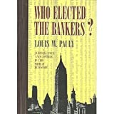 Who Elected the Bankers?, Louis W. Pauly, 0801433223
