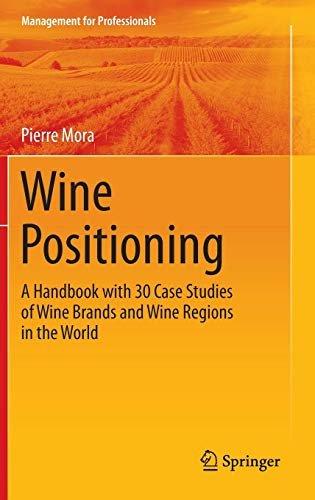 Handbook with 30 Case Studies of Wine Brands and Wine Regions in the World (Management for Professionals) ()