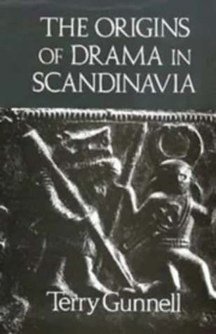 The Origins of Drama in Scandinavia by Terry Gunnell