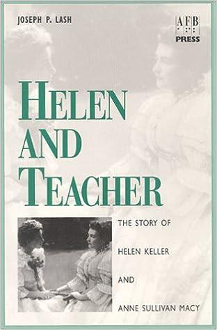 Helen And Teacher  The Story Of Helen Keller And Anne Sullivan Macy  Helen And Teacher  The Story Of Helen Keller And Anne Sullivan Macy  Joseph P Lash  Amazoncom Books