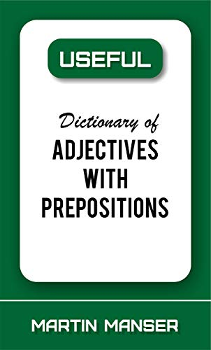 Useful Dictionary of Adjectives With Prepositions (Useful Reference Library Book 12)