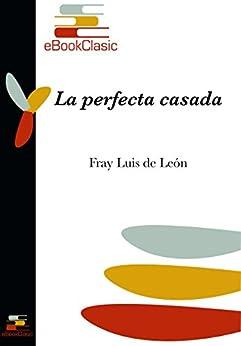 La perfecta casada anotada spanish edition ebook fray luis de le n kindle store - La perfecta casada ...