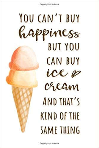 you can t buy happiness but you can buy ice cream funny ice