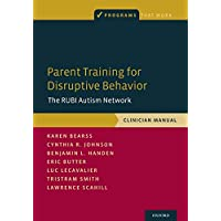 Parent Training for Disruptive Behavior: The RUBI Autism Network, Clinician Manual