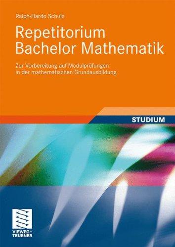 Repetitorium Bachelor Mathematik: Zur Vorbereitung auf Modulprüfungen in der mathematischen Grundausbildung