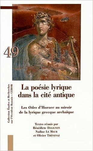 Livre gratuits en ligne La poésie lyrique dans la cité antique : Les Odes d'Horace au miroir de la lyrique grecque archaïque epub pdf