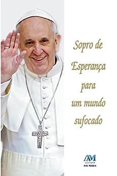 Sopro de esperança para um mundo sufocado por [Francisco, Jorge M. Bergoglio Papa]